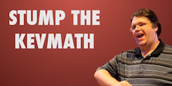 Stump the Kevmath
