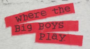 where the big boys play