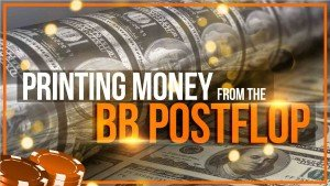Printing Money from the Big Blind Post Flop
