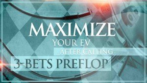 My Poker Coaching Maximize Your EV after calling 3-bets preflop