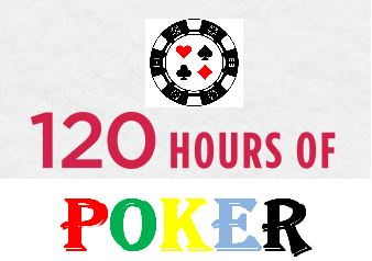 120 hours of poker