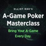 Elliot Roe's A-Game Poker Masterclass