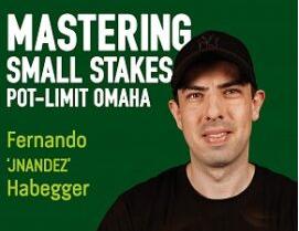 Fernando Habeggar Mastering Small Stakes Pot-Limit Omaha
