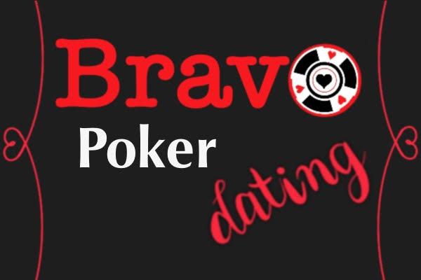 Bravo Poker dating